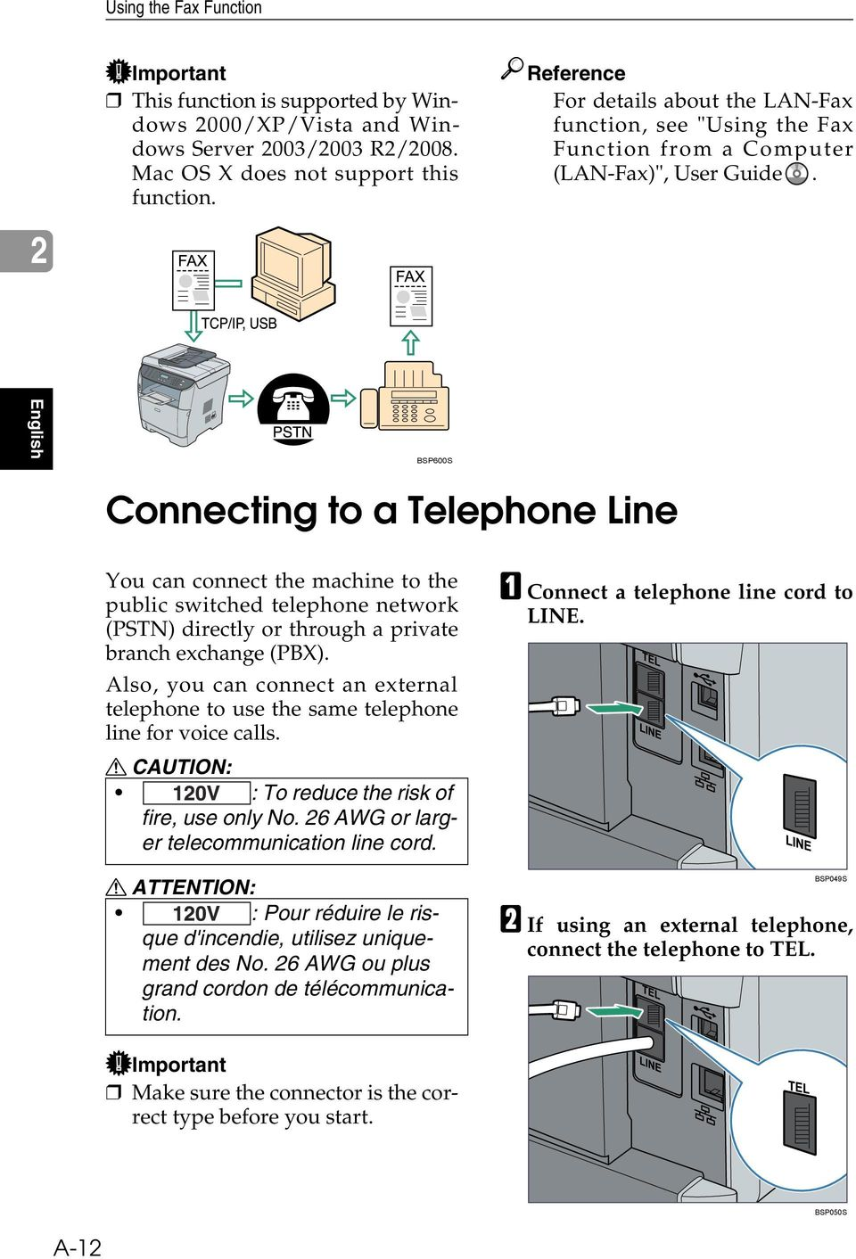 English BSP600S Connecting to a Telephone Line You can connect the machine to the public switched telephone network (PSTN) directly or through a private branch exchange (PBX).