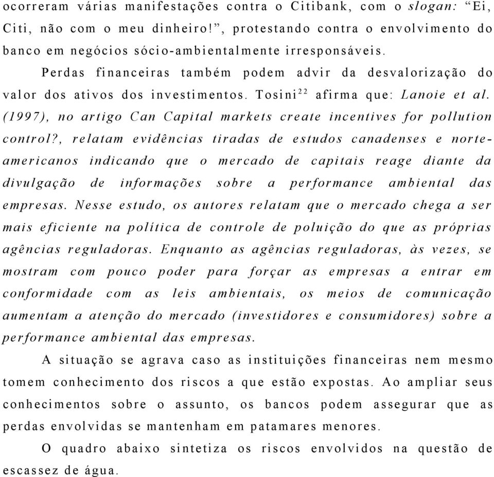 Tosini 2 2 afirma que : L anoie et al. (1997), no artigo C an Capital m ark ets create i ncentives f or pollution control?