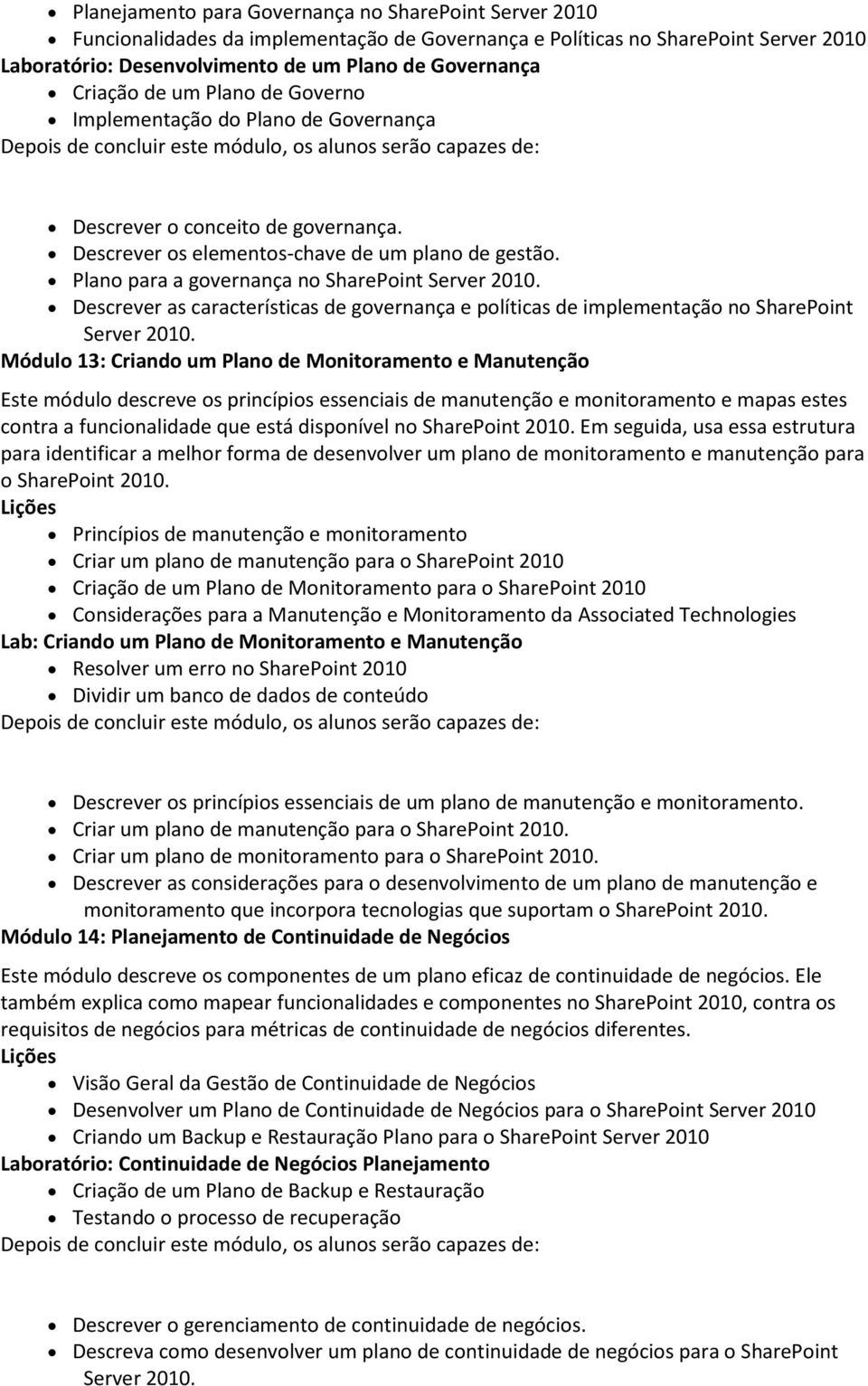 Plano para a governança no SharePoint Server 2010. Descrever as características de governança e políticas de implementação no SharePoint Server 2010.