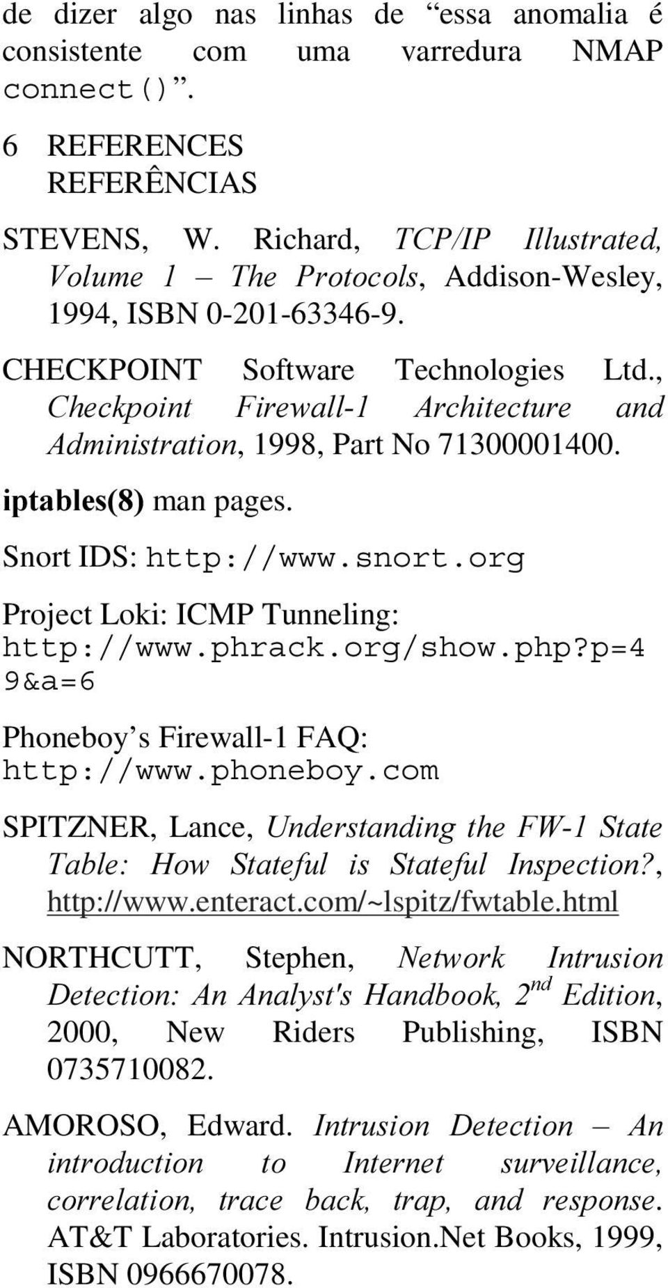 snort.org Project Loki: ICMP Tunneling: http://www.phrack.org/show.php?p=4 9&a=6 Phoneboy s Firewall-1 FAQ: http://www.phoneboy.