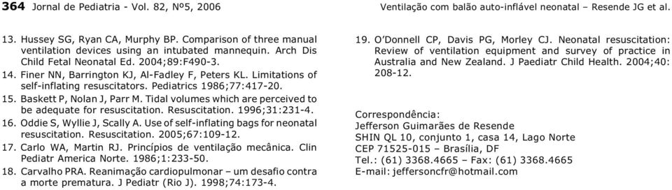 Limitations of self-inflating resuscitators. Pediatrics 1986;77:417-20. 15. Baskett P, Nolan J, Parr M. Tidal volumes which are perceived to be adequate for resuscitation. Resuscitation.