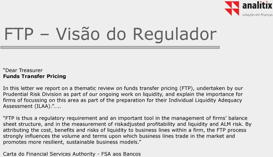 .. FTP is thus a regulatory requirement and an important tool in the management of firms balance sheet structure, and in the measurement of riskadjusted profitability and liquidity and ALM risk.