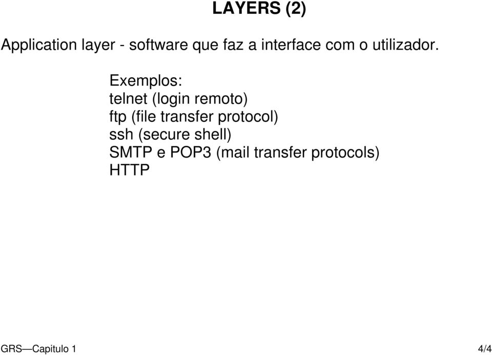 Exemplos: telnet (login remoto) ftp (file transfer