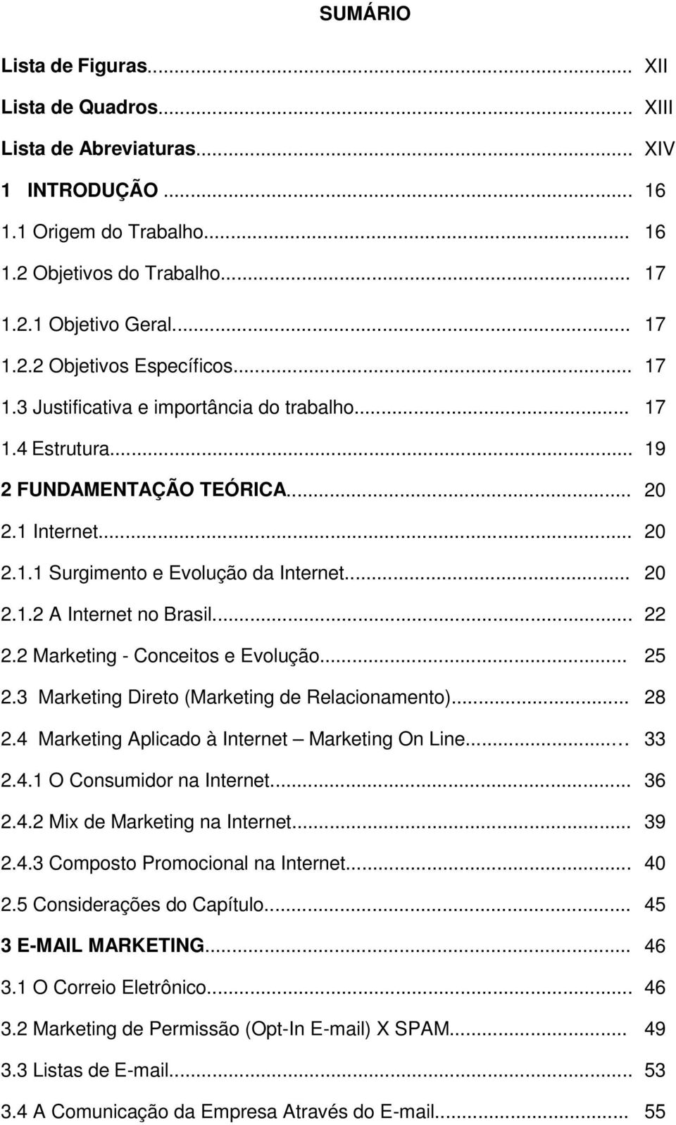 .. 22 2.2 Marketing - Conceitos e Evolução... 25 2.3 Marketing Direto (Marketing de Relacionamento)... 28 2.4 Marketing Aplicado à Internet Marketing On Line... 33 2.4.1 O Consumidor na Internet.