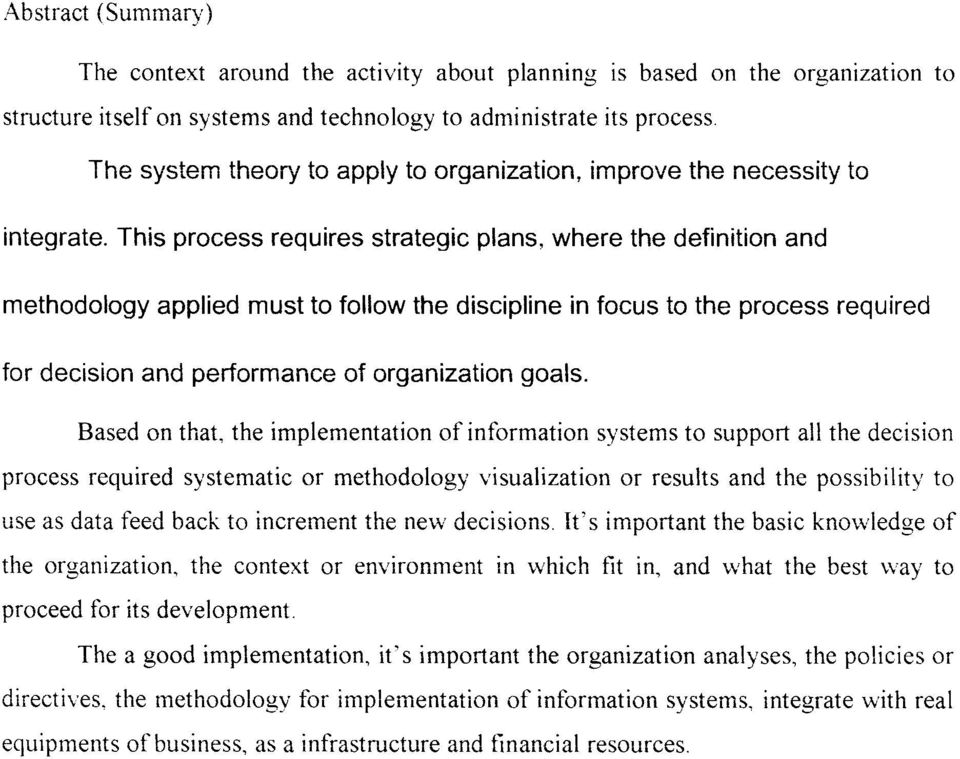 This process requires strategic plans, where the definition and methodology applied must to follow the discipline in focus to the process required for decision and performance of organization goals.