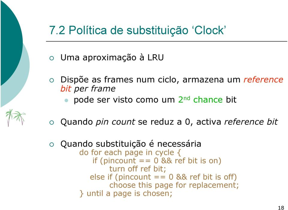 Quando substituição é necessária do for each page in cycle { if (pincount == 0 && ref bit is on) turn off