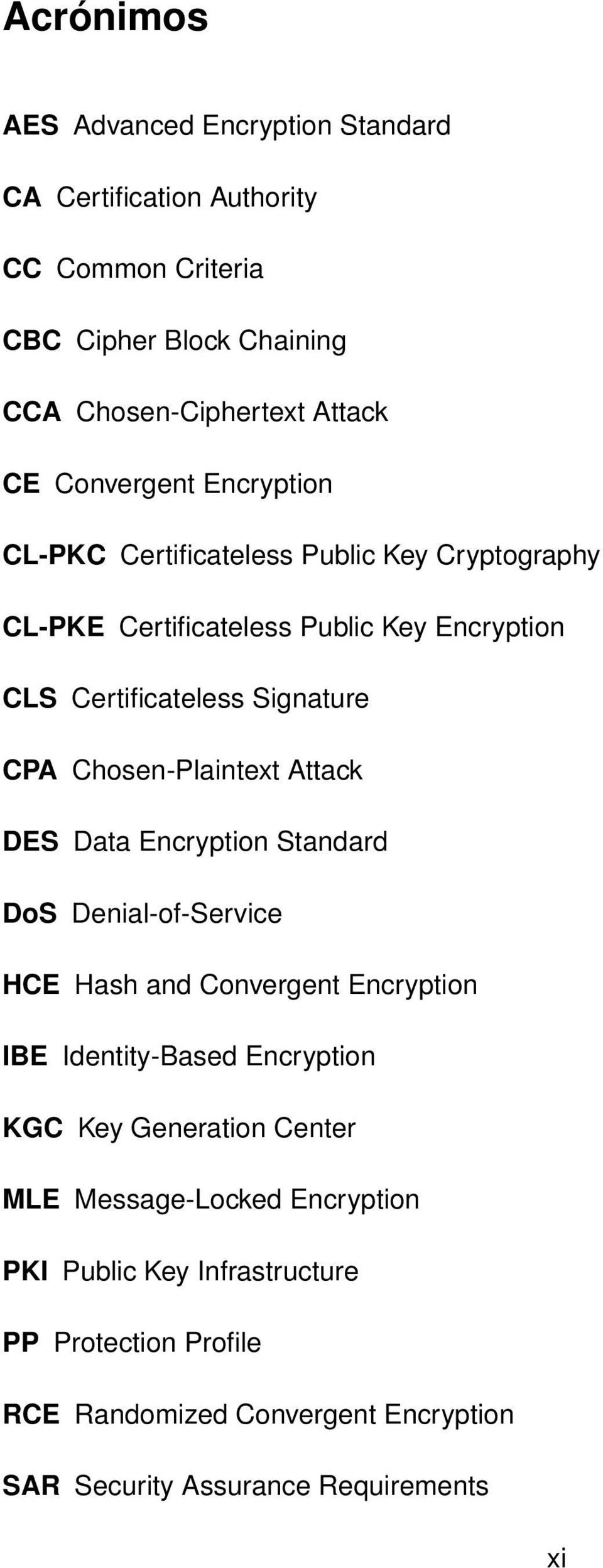 Chosen-Plaintext Attack DES Data Encryption Standard DoS Denial-of-Service HCE Hash and Convergent Encryption IBE Identity-Based Encryption KGC Key