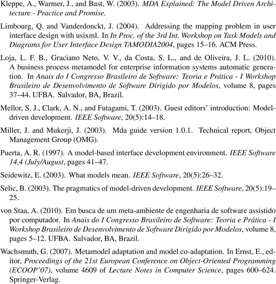 Loja, L. F. B., Graciano Neto, V. V., da Costa, S. L., and de Oliveira, J. L. (2010). A business process metamodel for enterprise information systems automatic generation.