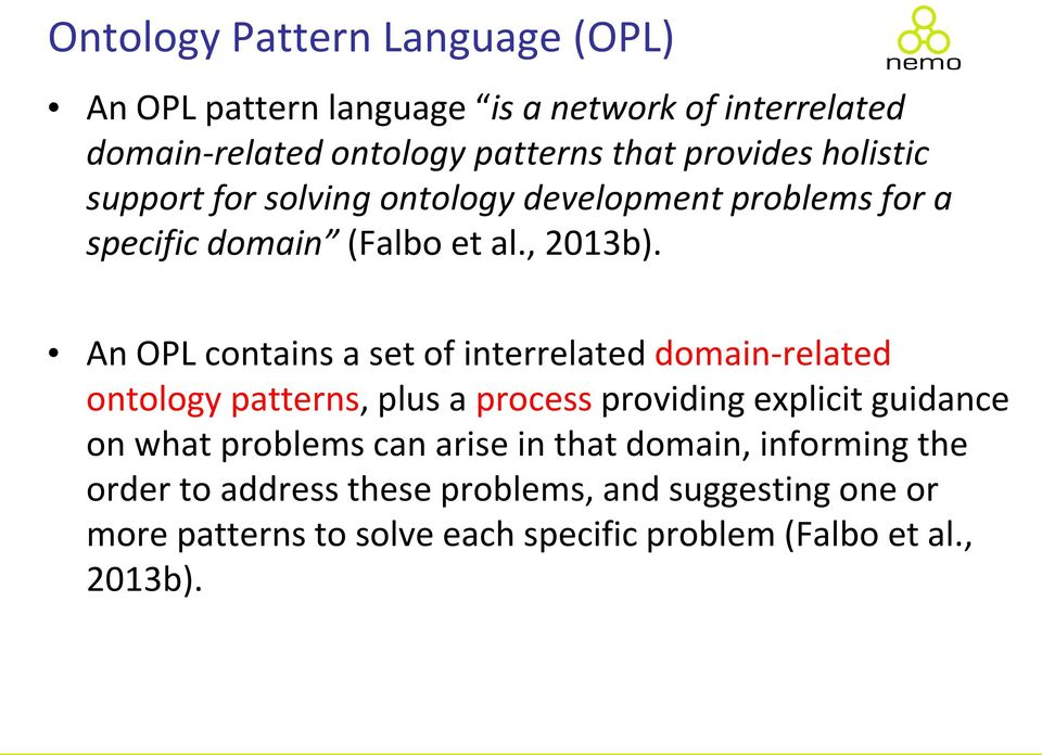 An OPL contains a set of interrelated domain-related ontology patterns, plus a process providing explicit guidance on what problems