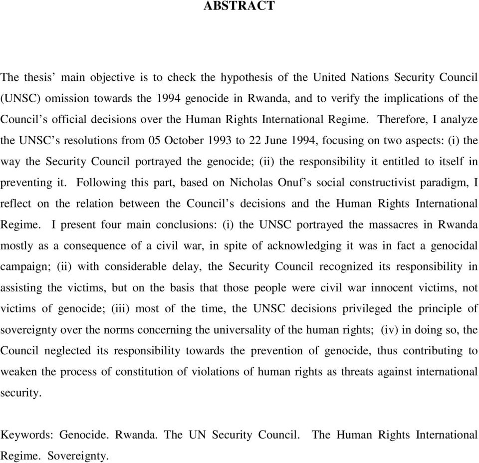 Therefore, I analyze the UNSC s resolutions from 05 October 1993 to 22 June 1994, focusing on two aspects: (i) the way the Security Council portrayed the genocide; (ii) the responsibility it entitled
