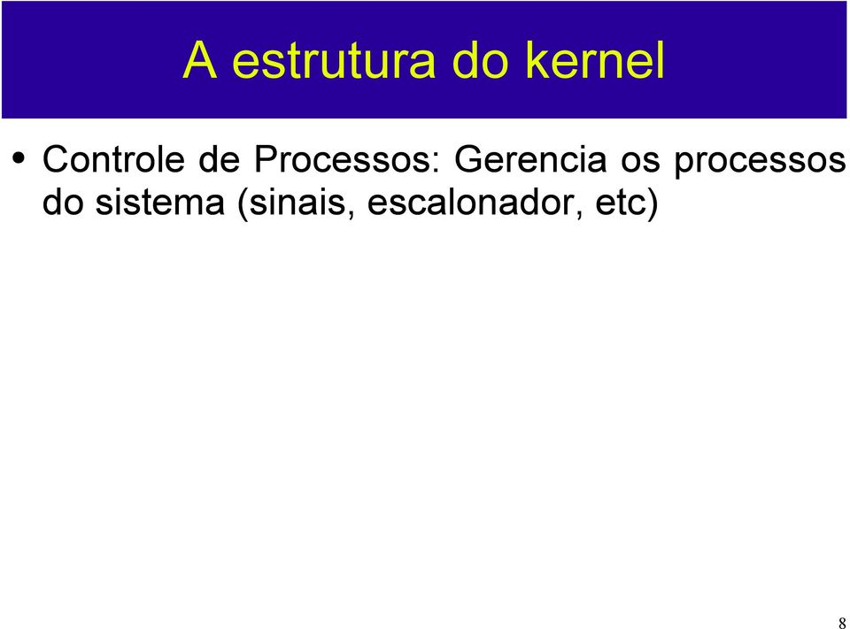 Gerencia os processos do