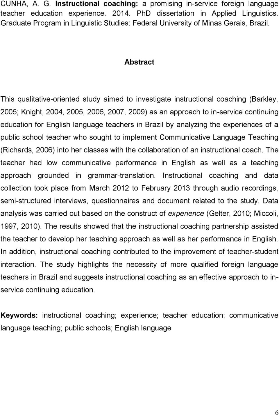 Abstract This qualitative-oriented study aimed to investigate instructional coaching (Barkley, 2005; Knight, 2004, 2005, 2006, 2007, 2009) as an approach to in-service continuing education for