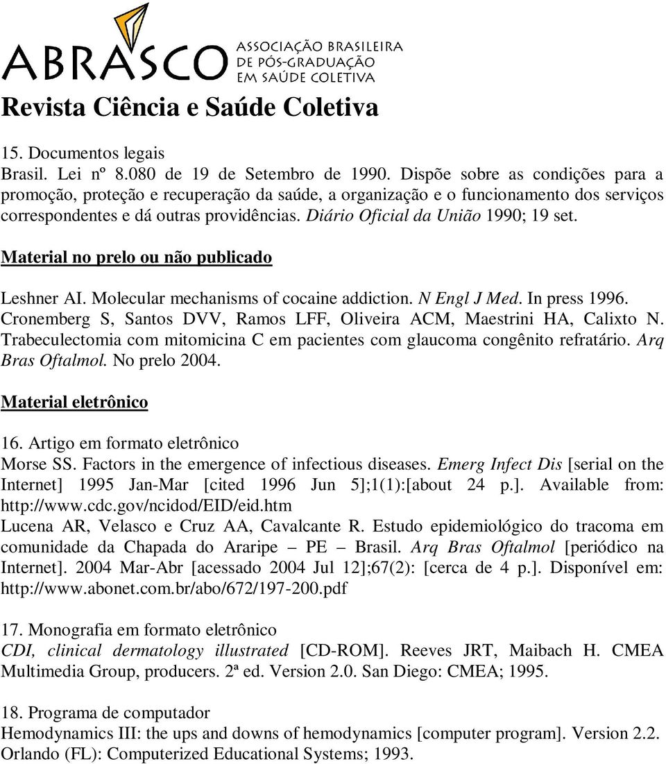 Material no prelo ou não publicado Leshner AI. Molecular mechanisms of cocaine addiction. N Engl J Med. In press 1996. Cronemberg S, Santos DVV, Ramos LFF, Oliveira ACM, Maestrini HA, Calixto N.