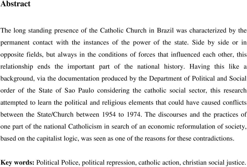 Having this like a background, via the documentation produced by the Department of Political and Social order of the State of Sao Paulo considering the catholic social sector, this research attempted