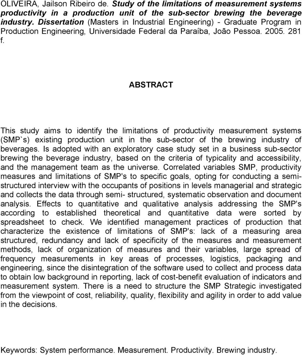 ABSTRACT This study aims to identify the limitations of productivity measurement systems (SMP`s) existing production unit in the sub-sector of the brewing industry of beverages.