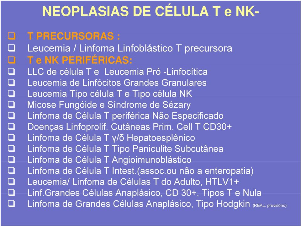 Cell T CD30+ Linfoma de Célula T γ/δ Hepatoesplênico Linfoma de Célula T Tipo Paniculite Subcutânea Linfoma de Célula T Angioimunoblástico Linfoma de Célula T Intest.(assoc.