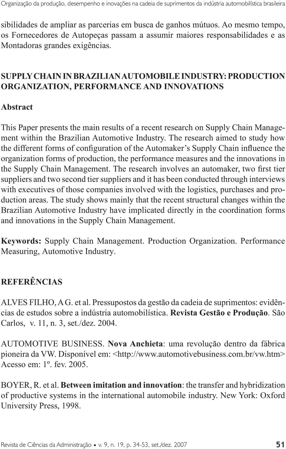SUPPLY CHAIN IN BRAZILIAN AUTOMOBILE INDUSTRY: PRODUCTION ORGANIZATION, PERFORMANCE AND INNOVATIONS Abstract This Paper presents the main results of a recent research on Supply Chain Management