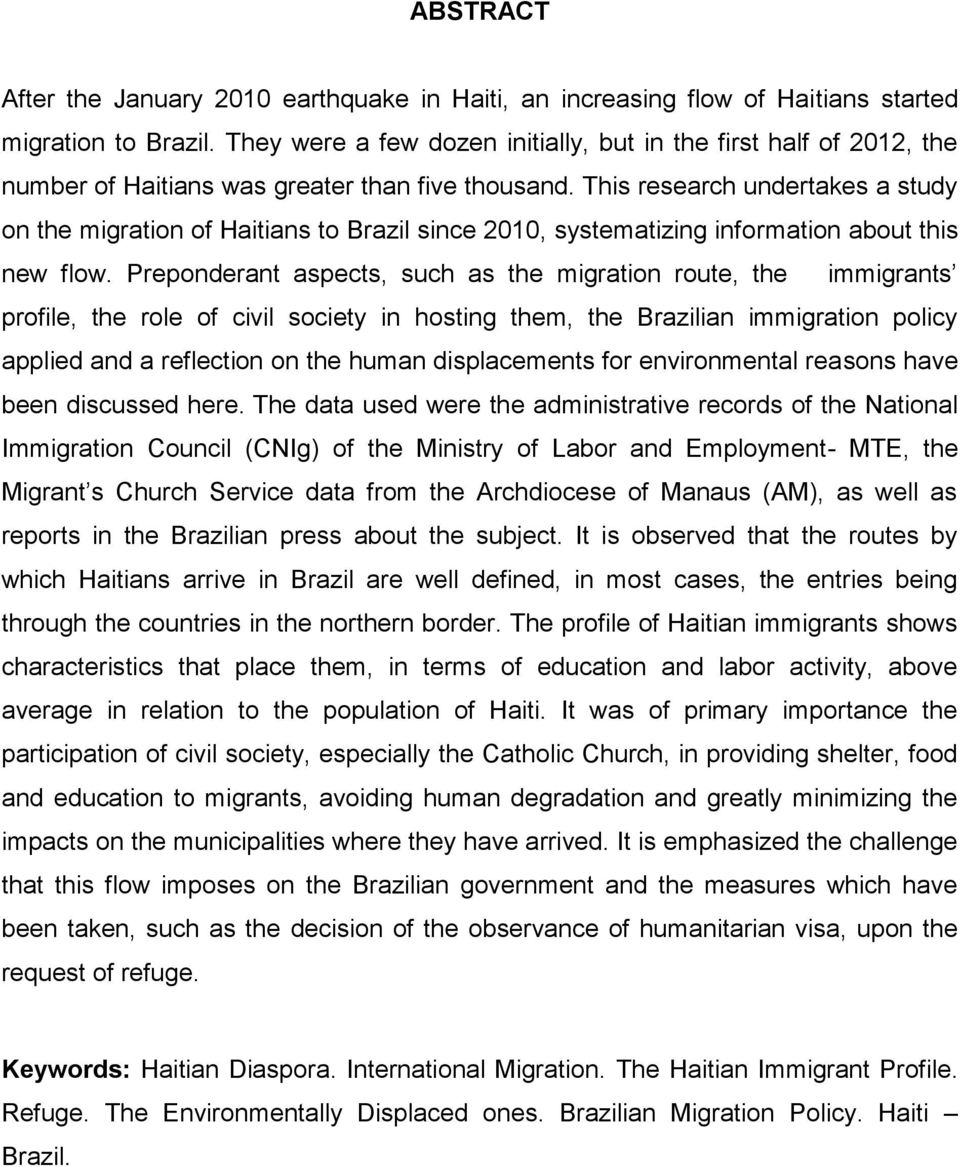 This research undertakes a study on the migration of Haitians to Brazil since 2010, systematizing information about this new flow.