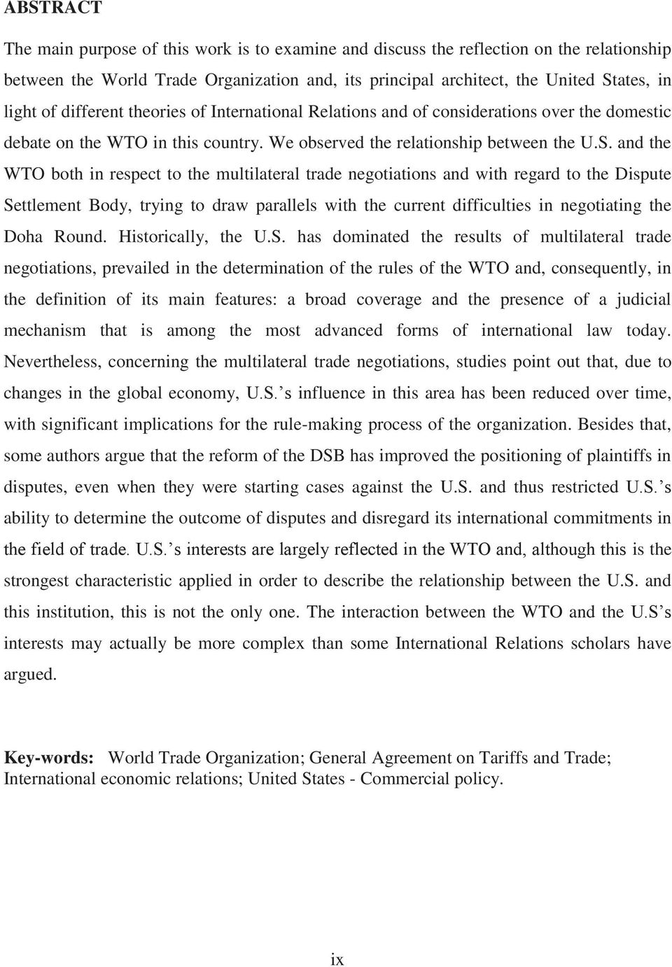 and the WTO both in respect to the multilateral trade negotiations and with regard to the Dispute Settlement Body, trying to draw parallels with the current difficulties in negotiating the Doha Round.