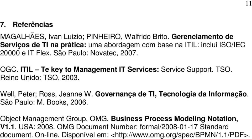 ITIL Te key to Management IT Services: Service Support. TSO. Reino Unido: TSO, 2003. Well, Peter; Ross, Jeanne W.