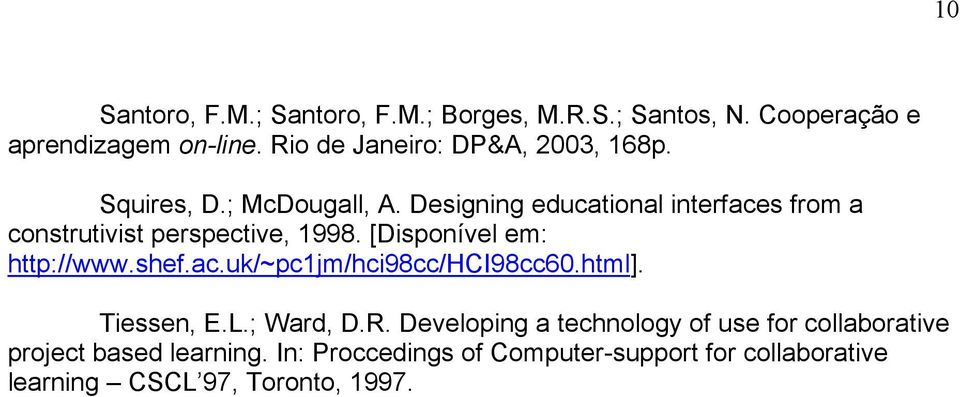 Designing educational interfaces from a construtivist perspective, 1998. [Disponível em: http://www.shef.ac.uk/~pc1jm/hci98cc/hci98cc60.