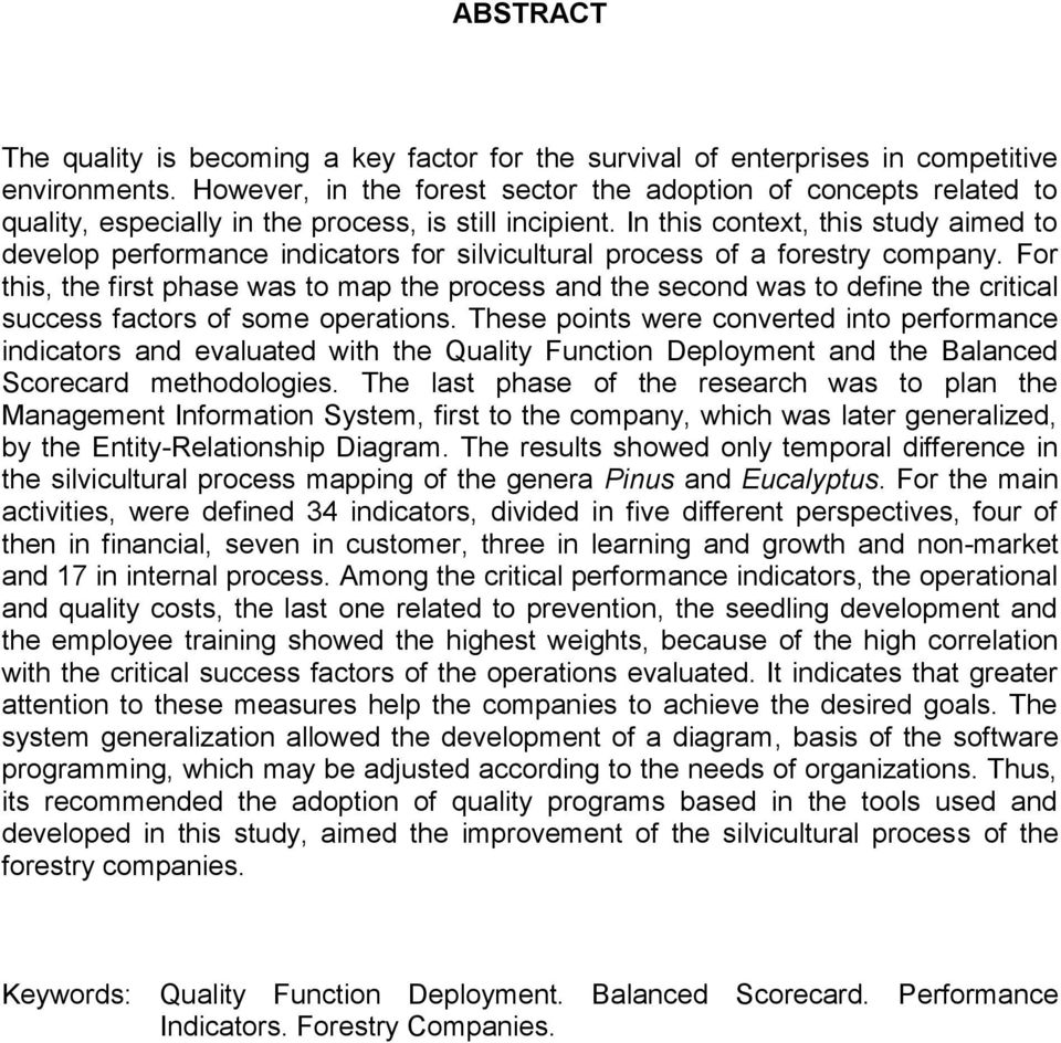 In this context, this study aimed to develop performance indicators for silvicultural process of a forestry company.