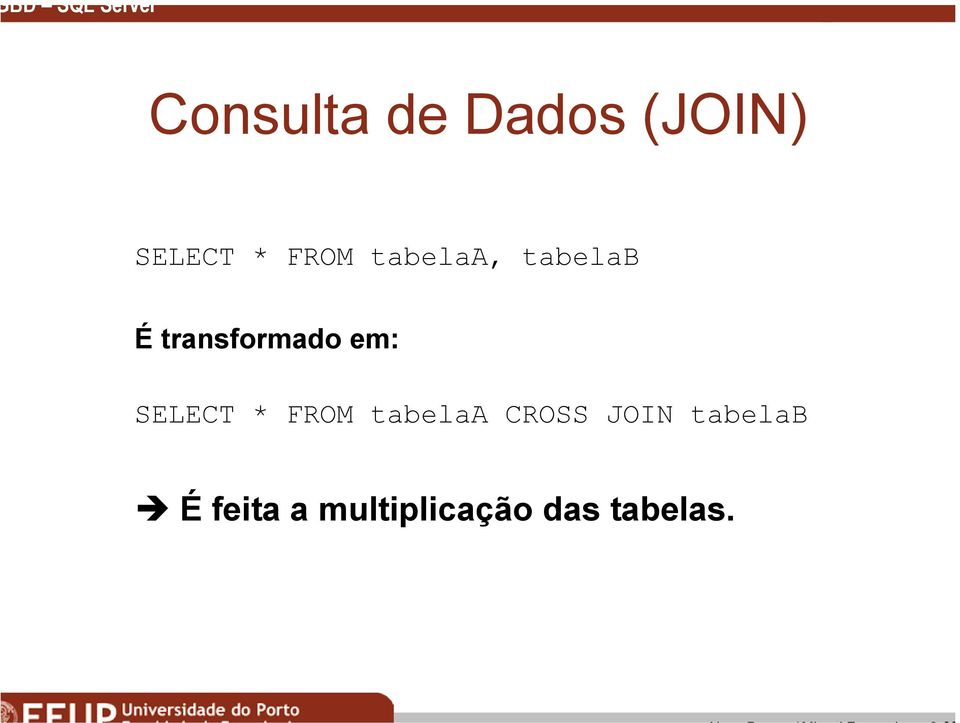 transformado em: SELECT * FROM tabelaa