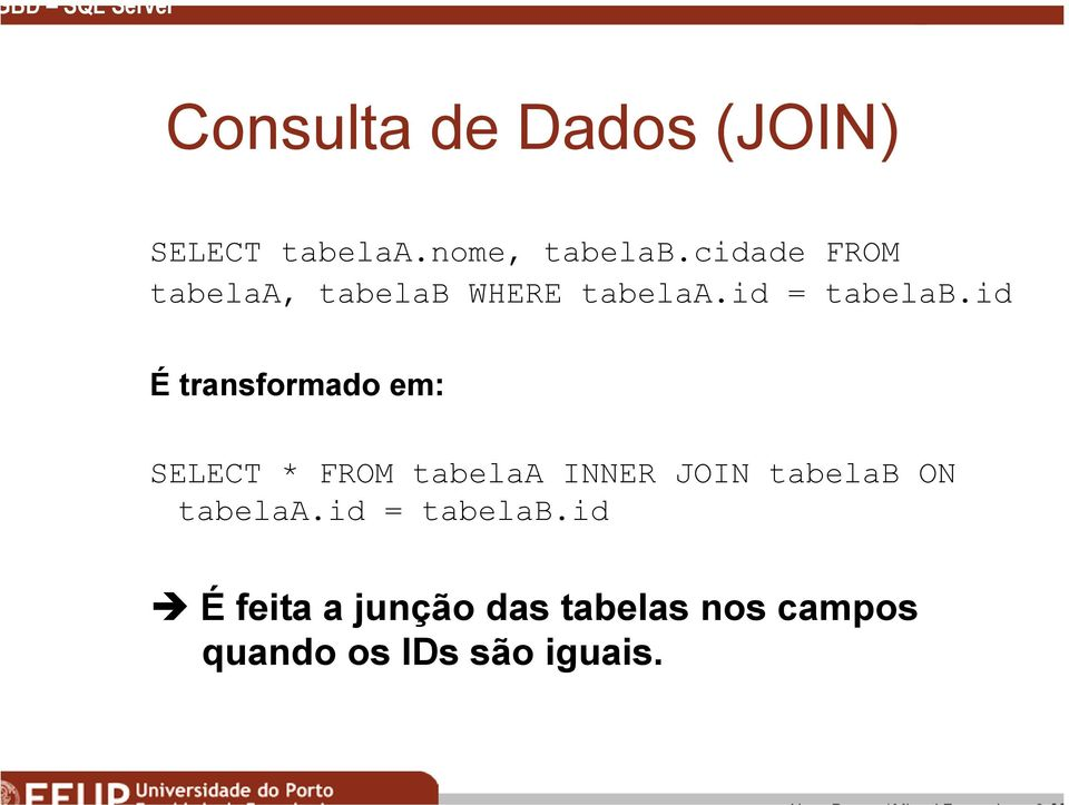 id É transformado em: SELECT * FROM tabelaa INNER JOIN tabelab ON