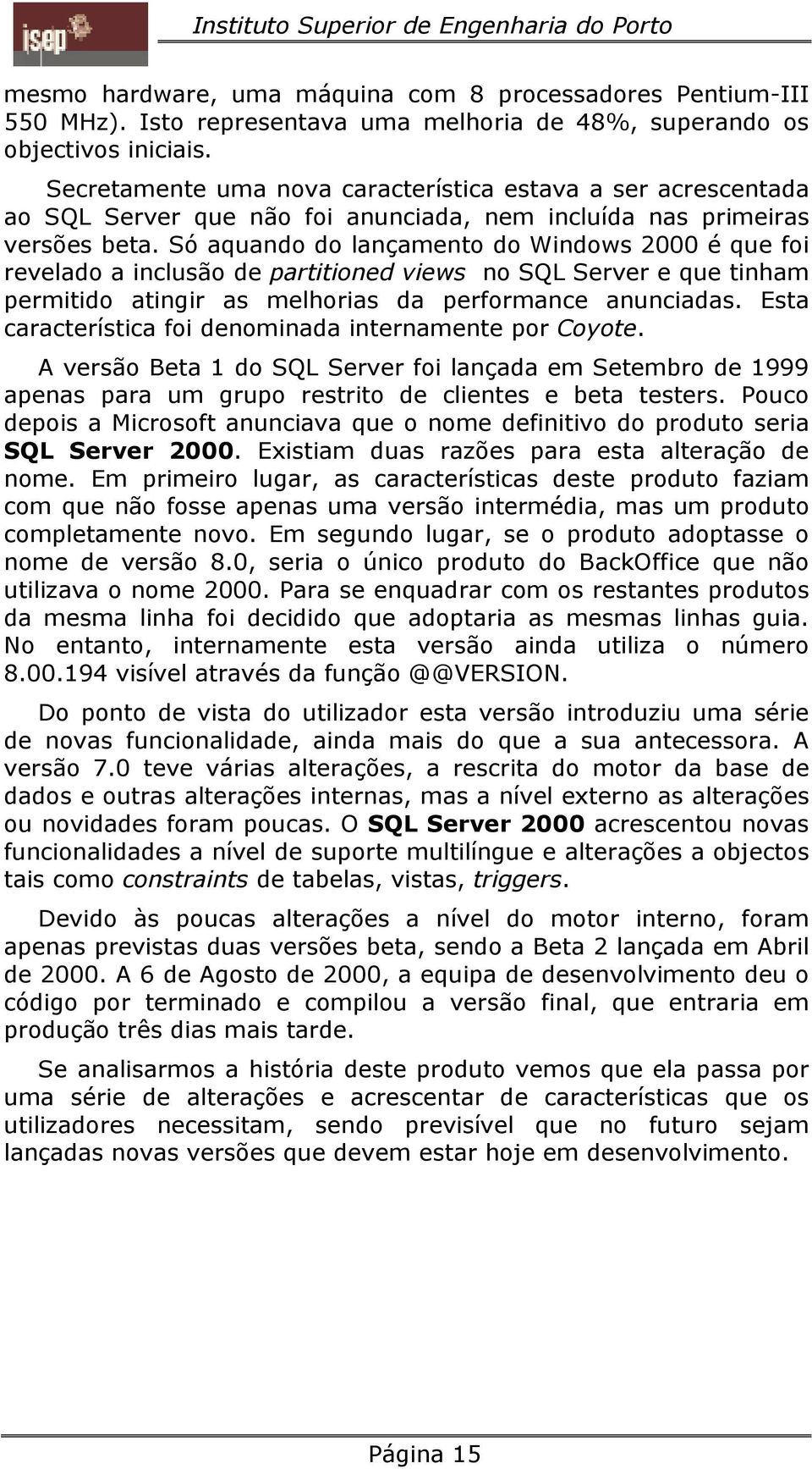 Só aquando do lançamento do Windows 2000 é que foi revelado a inclusão de partitioned views no SQL Server e que tinham permitido atingir as melhorias da performance anunciadas.