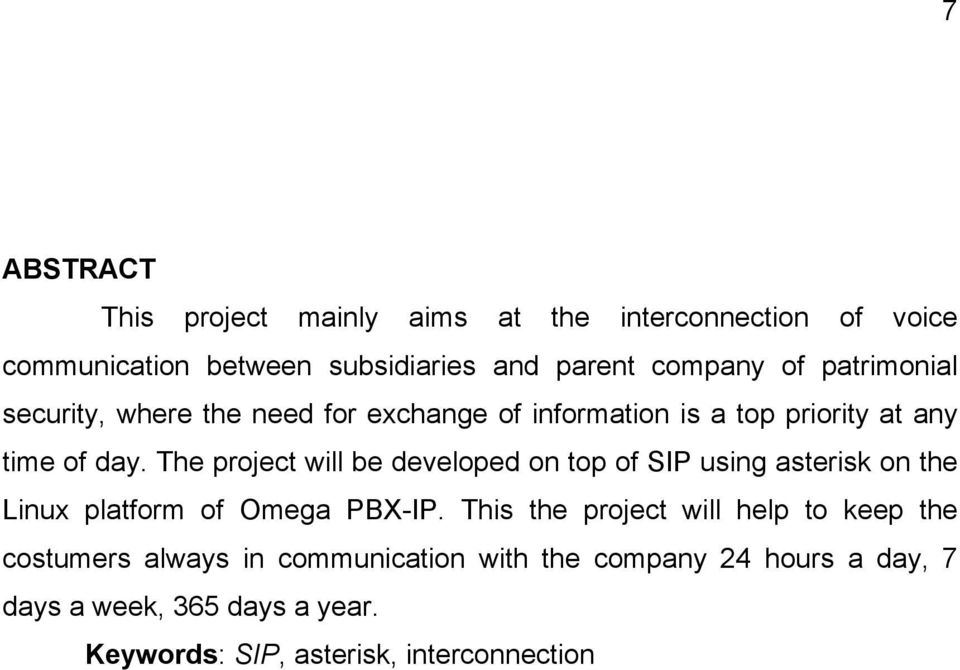 The project will be developed on top of SIP using asterisk on the Linux platform of Omega PBX-IP.