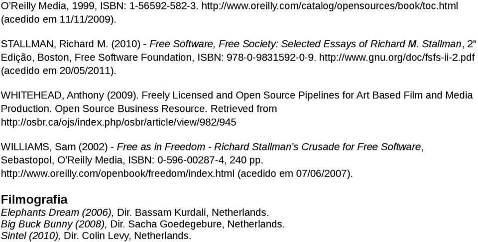 pdf (acedido em 20/05/2011). WHITEHEAD, Anthony (2009). Freely Licensed and Open Source Pipelines for Art Based Film and Media Production. Open Source Business Resource. Retrieved from http://osbr.