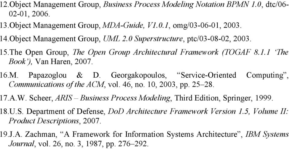Georgakopoulos, Service-Oriented Computing, Communications of the ACM, vol. 46, no. 10, 2003, pp. 25 28. 17.A.W. Scheer, ARIS Business Process Modeling, Third Edition, Springer, 1999. 18.U.S. Department of Defense, DoD Architecture Framework Version 1.