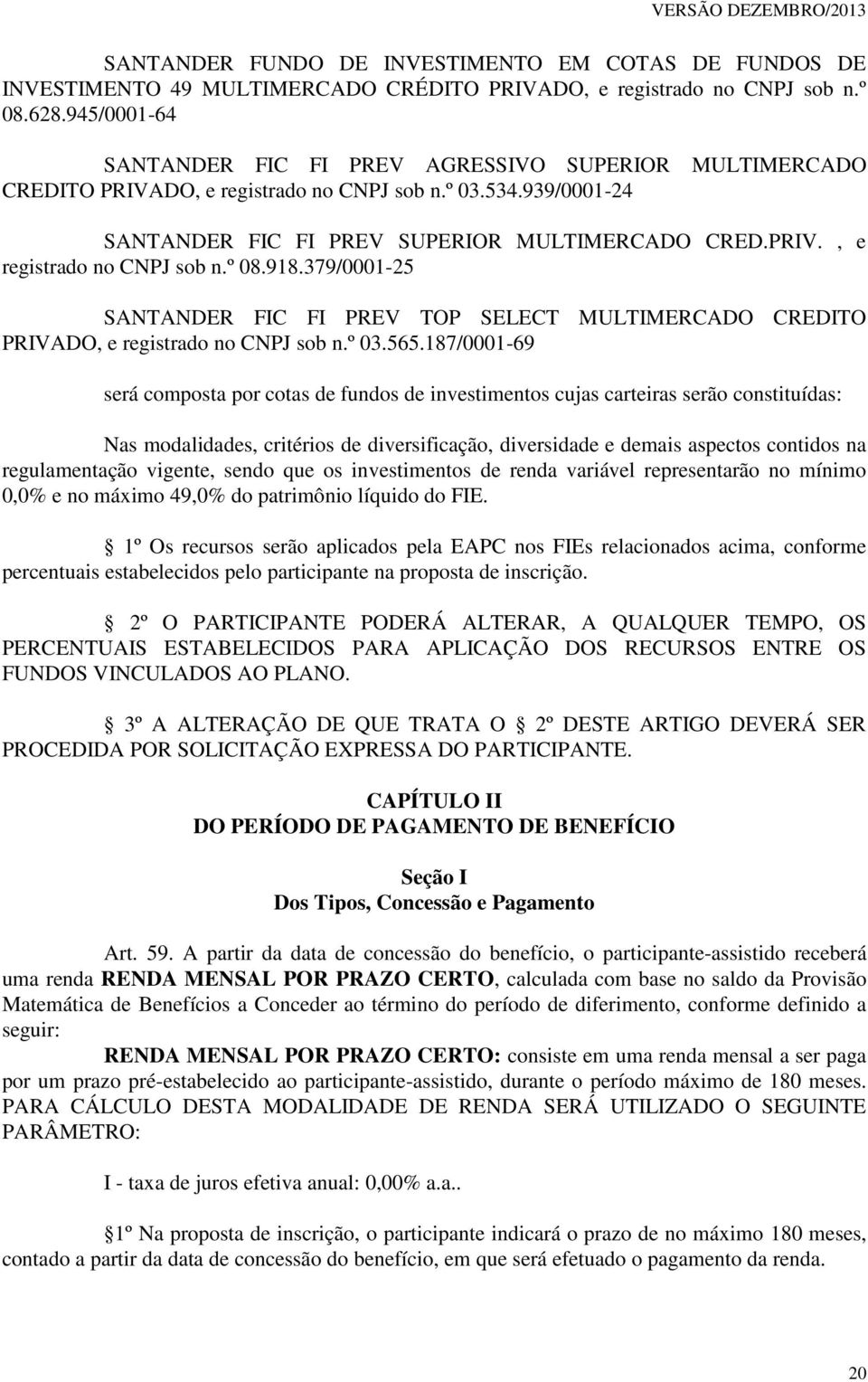 918.379/0001-25 SANTANDER FIC FI PREV TOP SELECT MULTIMERCADO CREDITO PRIVADO, e registrado no CNPJ sob n.º 03.565.