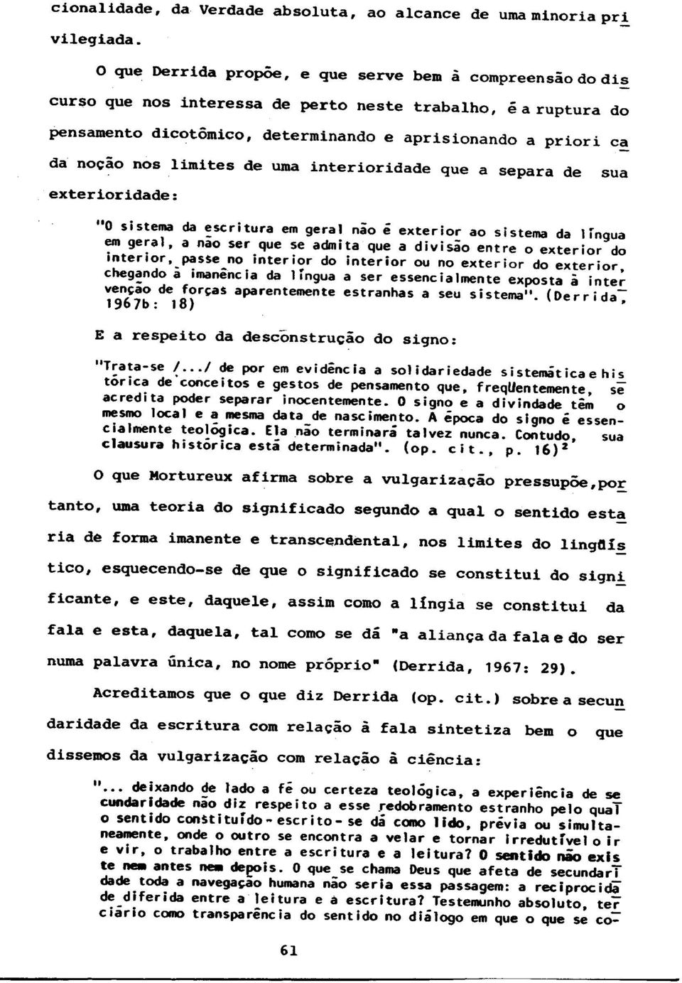 "inter Venj;aO de for,as aparentemente estranhas a seu sistema"". (Oerrida~ 1967b: 18) ""Trata-se /."