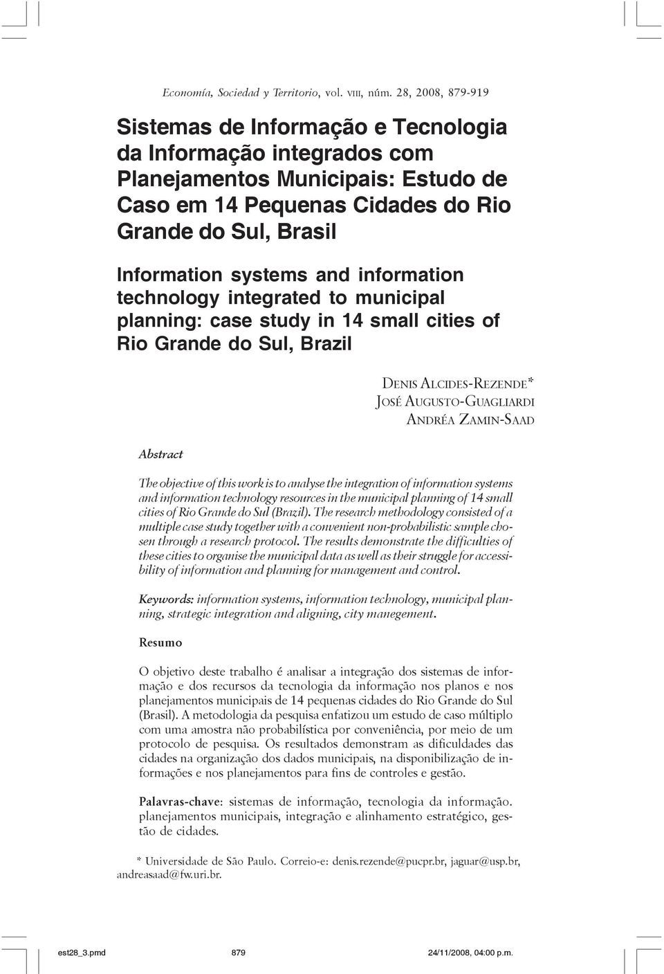 Information systems and information technology integrated to municipal planning: case study in 14 small cities of Rio Grande do Sul, Brazil DENIS ALCIDES-REZENDE* JOSÉ AUGUSTO-GUAGLIARDI ANDRÉA
