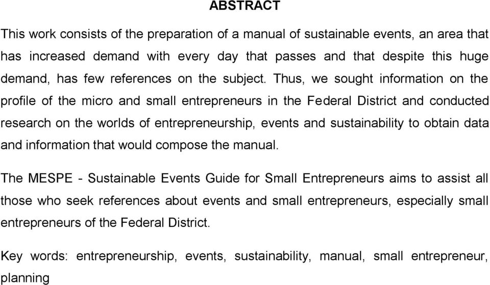 Thus, we sought information on the profile of the micro and small entrepreneurs in the Federal District and conducted research on the worlds of entrepreneurship, events and sustainability