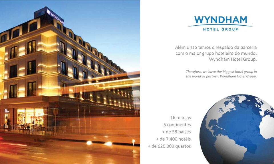 Therefore, we have the biggest hotel group in the world as