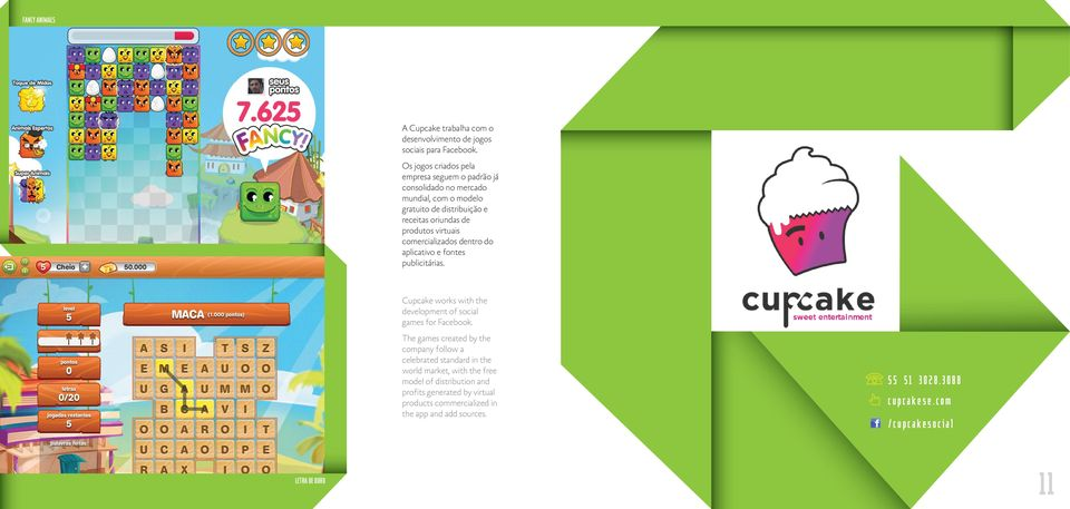 comercializados dentro do aplicativo e fontes publicitárias. Cupcake works with the development of social games for Facebook.