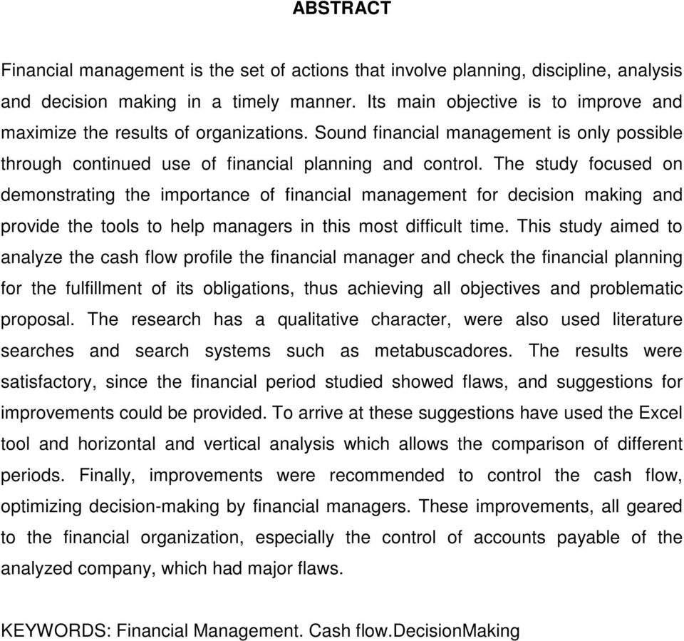 The study focused on demonstrating the importance of financial management for decision making and provide the tools to help managers in this most difficult time.