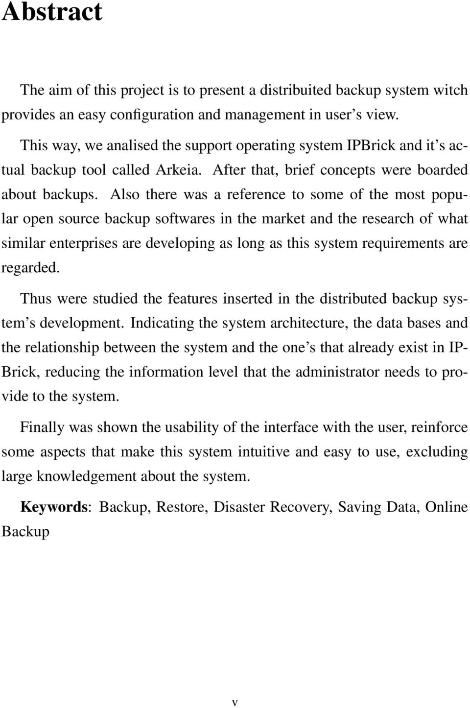 Also there was a reference to some of the most popular open source backup softwares in the market and the research of what similar enterprises are developing as long as this system requirements are