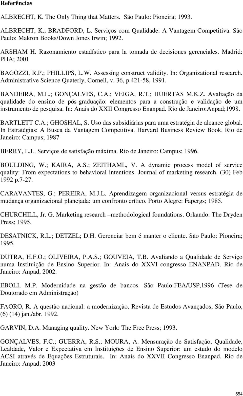 Assessing construct validity. In: Organizational research. Administrative Science Quaterly, Cornell, v. 36, p.421-58, 1991. BANDEIRA, M.L.; GONÇALVES, C.A.; VEIGA, R.T.; HUERTAS M.K.Z.