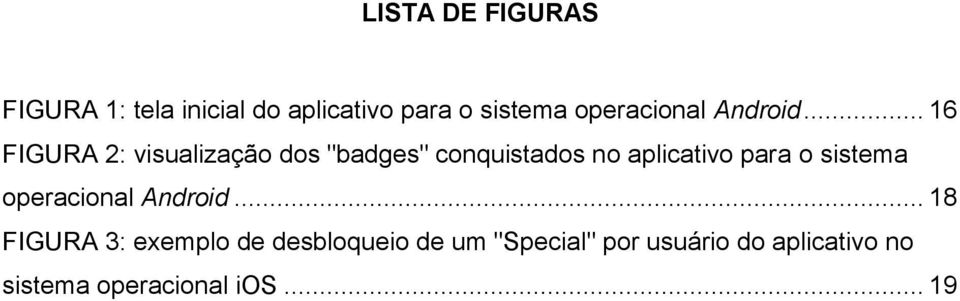 ".. 16 FIGURA 2: visualizaçã ds ""badges"" cnquistads n aplicativ para"