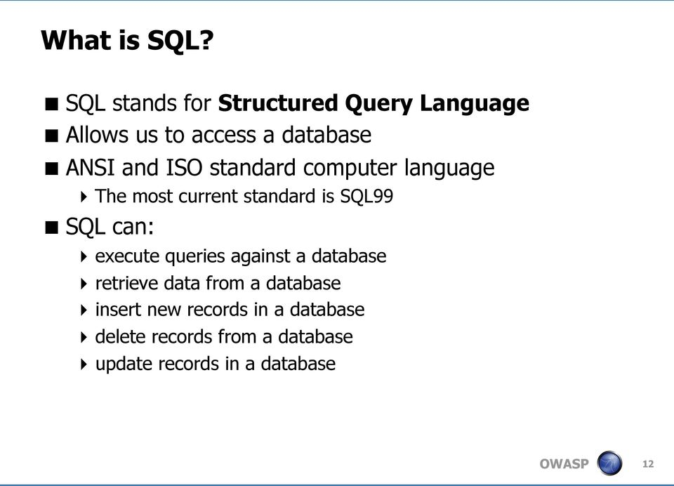 ISO standard computer language The most current standard is SQL99 SQL can: execute