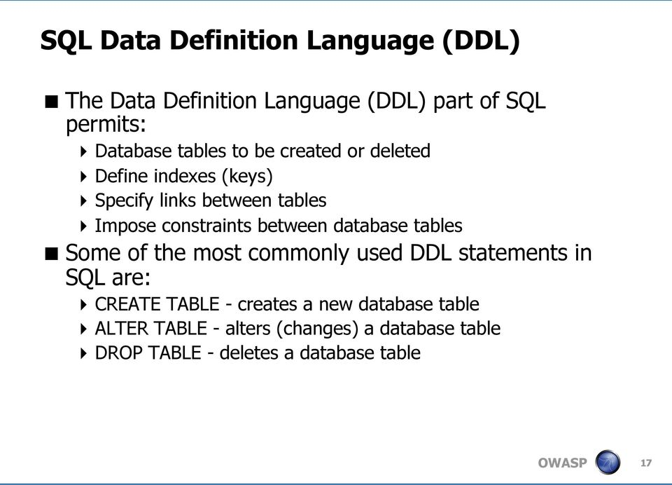 between database tables Some of the most commonly used DDL statements in SQL are: CREATE TABLE - creates