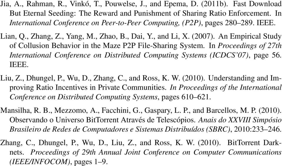 An Empirical Study of Collusion Behavior in the Maze PP File-Sharing System. In Proceedings of 7th International Conference on Distributed Computing Systems (ICDCS 7), page 56. IEEE. Liu, Z.