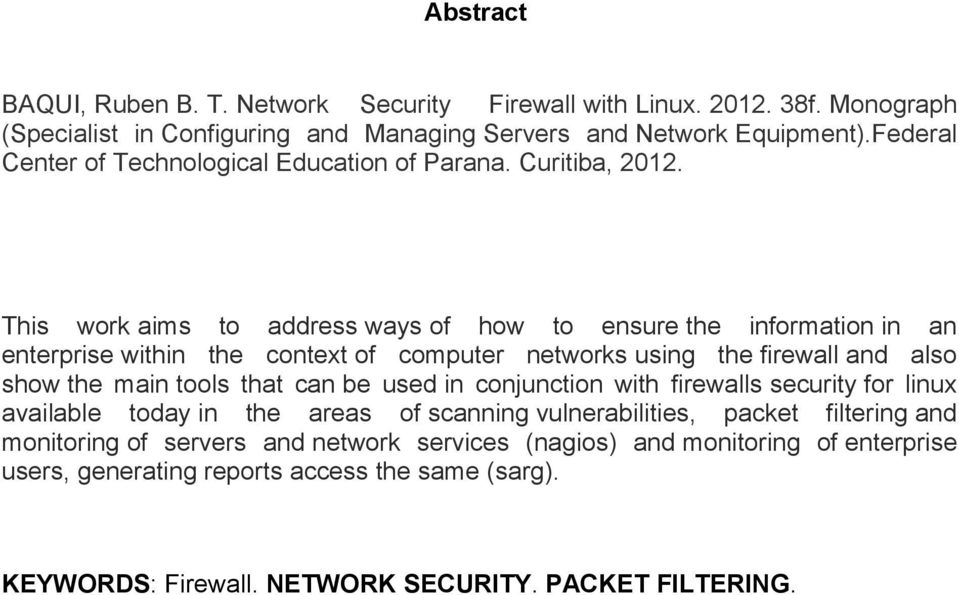 This work aims to address ways of how to ensure the information in an enterprise within the context of computer networks using the firewall and also show the main tools that can be