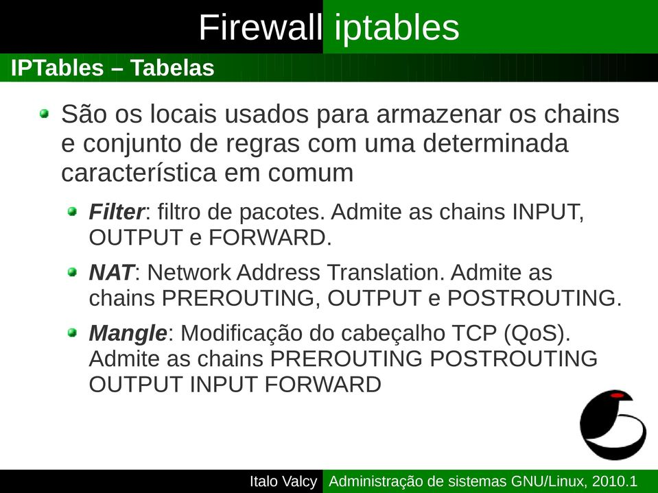Admite as chains INPUT, OUTPUT e FORWARD. NAT: Network Address Translation.