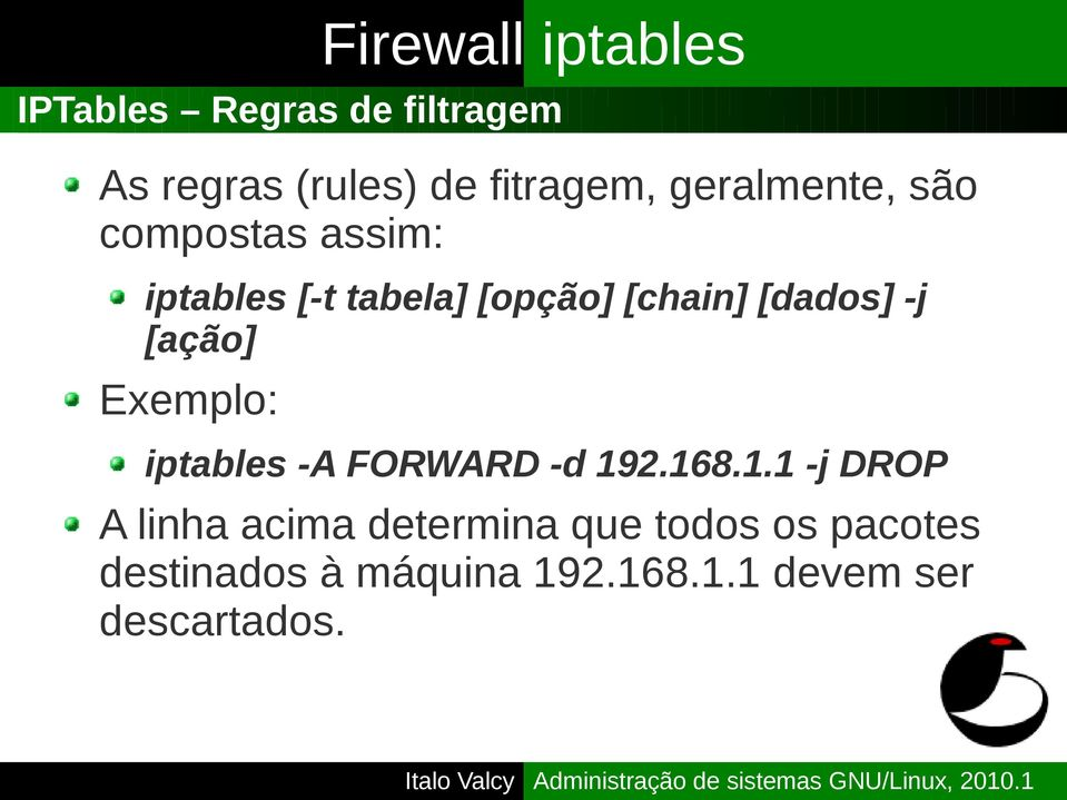 [ação] Exemplo: iptables -A FORWARD -d 19