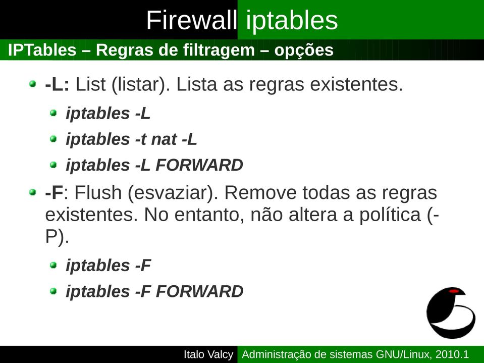 iptables -L iptables -t nat -L iptables -L FORWARD -F: Flush