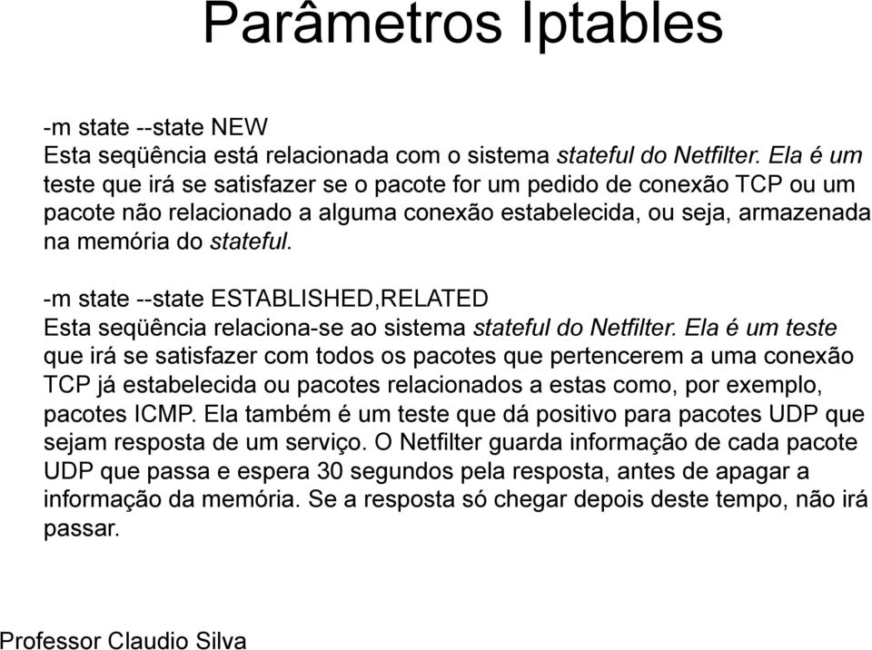 -m state --state ESTABLISHED,RELATED Esta seqüência relaciona-se ao sistema stateful do Netfilter.
